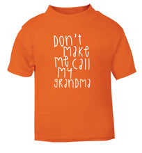 Don't make me call my grandma orange Baby Toddler Tshirt 2 Years
