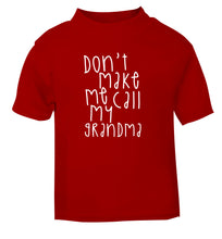 Don't make me call my grandma red Baby Toddler Tshirt 2 Years
