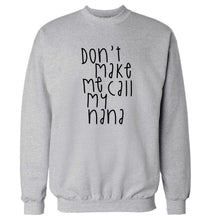 Don't make me call my nana Adult's unisex grey Sweater 2XL