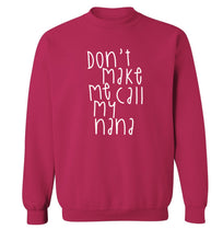 Don't make me call my nana Adult's unisex pink Sweater 2XL