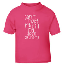 Don't make me call my great grandma pink Baby Toddler Tshirt 2 Years