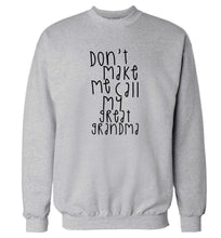 Don't make me call my great grandma Adult's unisex grey Sweater 2XL