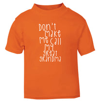 Don't make me call my great grandma orange Baby Toddler Tshirt 2 Years