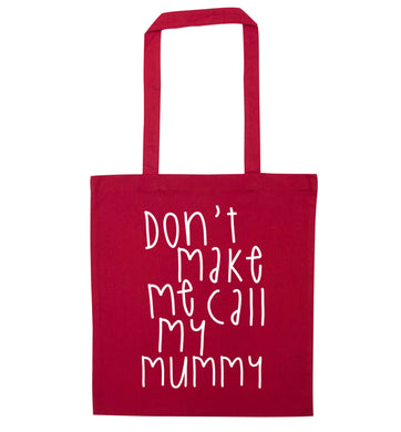 Don't make me call my mummy red tote bag