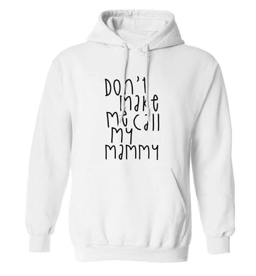 Don't make me call my mammy adults unisex white hoodie 2XL