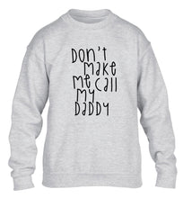 Don't make me call my daddy children's grey sweater 12-14 Years