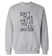 Don't make me call my big brother Adult's unisex grey Sweater 2XL