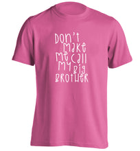Don't make me call my big brother adults unisex pink Tshirt 2XL