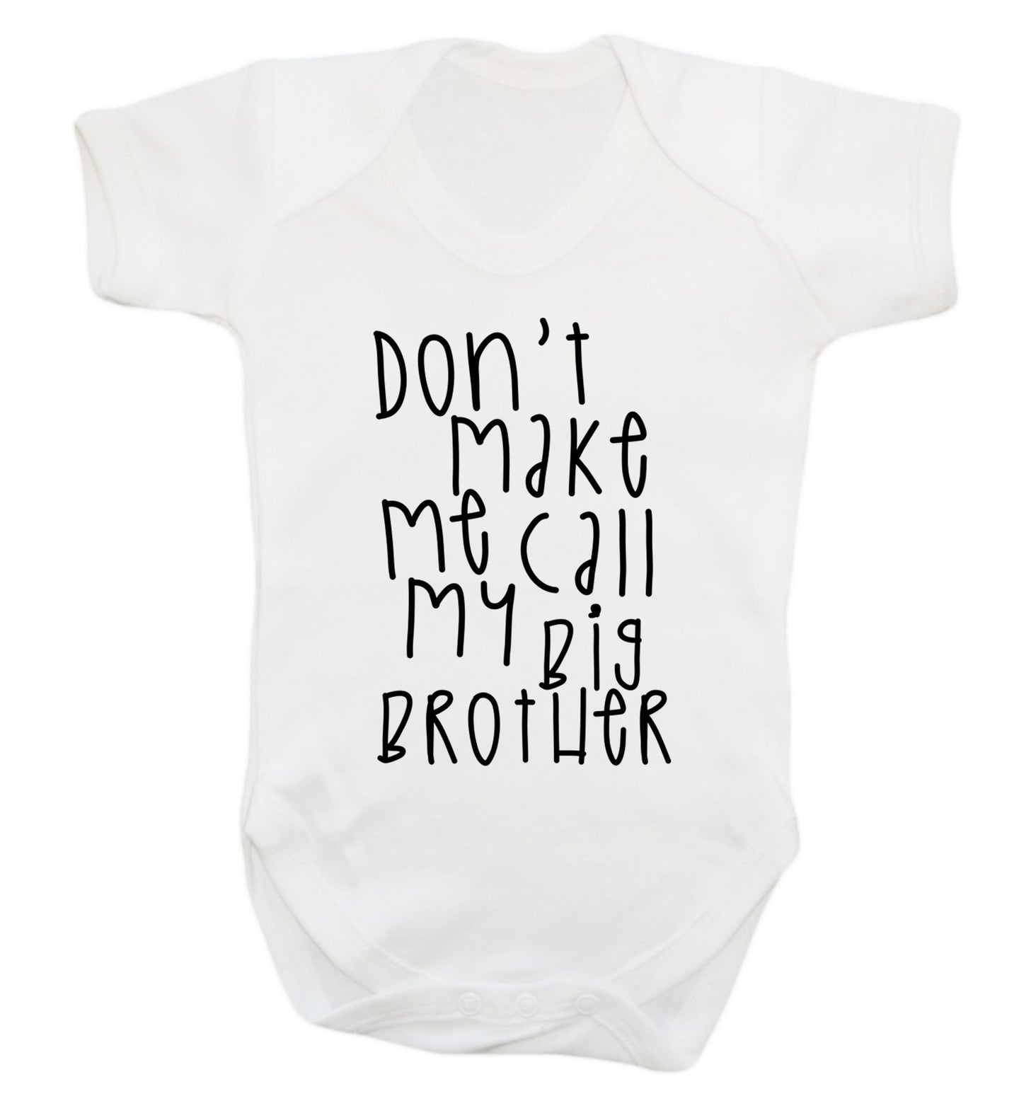 Don't make me call my big brother Baby Vest white 18-24 months