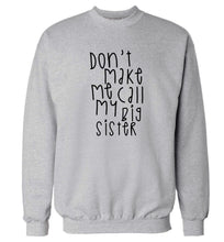 Don't make me call my big sister Adult's unisex grey Sweater 2XL