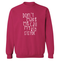 Don't make me call my big sister Adult's unisex pink Sweater 2XL