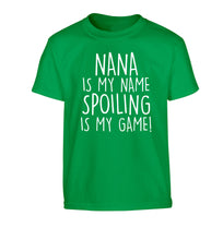Nana is my name, spoiling is my game Children's green Tshirt 12-14 Years