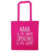 Nana is my name, spoiling is my game pink tote bag