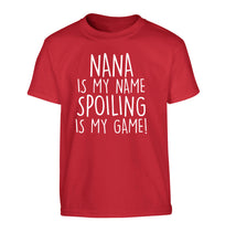 Nana is my name, spoiling is my game Children's red Tshirt 12-14 Years