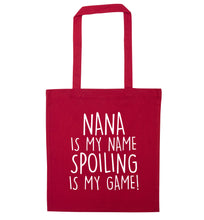 Nana is my name, spoiling is my game red tote bag