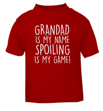 Grandad is my name, spoiling is my game red Baby Toddler Tshirt 2 Years