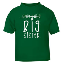 Only child big sister green Baby Toddler Tshirt 2 Years
