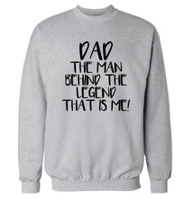 Dad the man behind the legend that is me! Adult's unisex grey Sweater 2XL