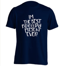 I'm the best father's day present ever! adults unisex navy Tshirt 2XL