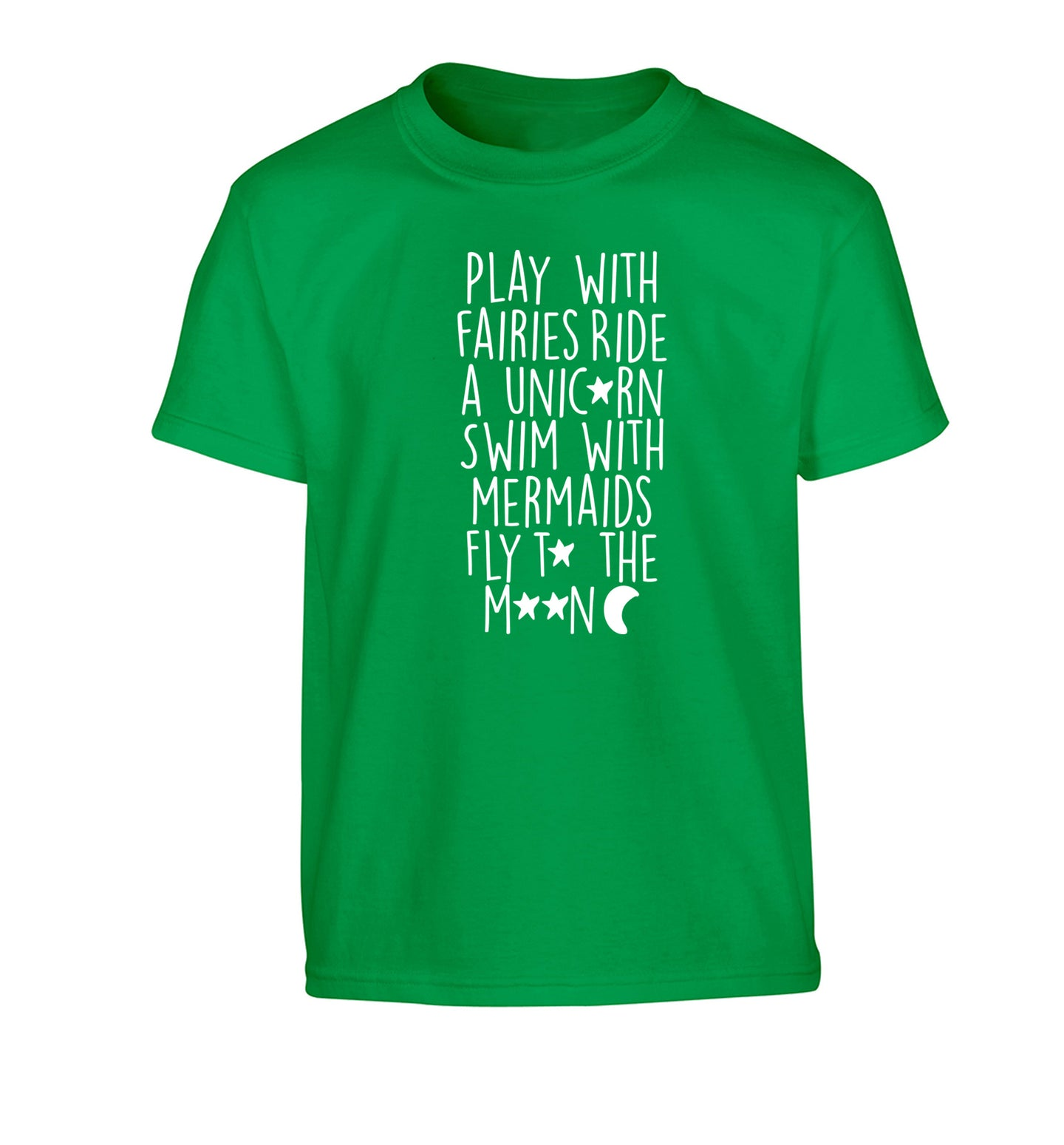 Play with fairies ride a unicorn swim with mermaids fly to the moon Children's green Tshirt 12-14 Years