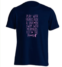 Play with fairies ride a unicorn swim with mermaids fly to the moon adults unisex navy Tshirt 2XL