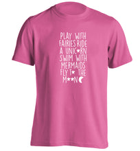 Play with fairies ride a unicorn swim with mermaids fly to the moon adults unisex pink Tshirt 2XL