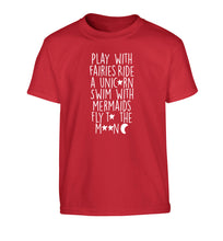Play with fairies ride a unicorn swim with mermaids fly to the moon Children's red Tshirt 12-14 Years