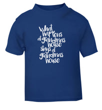 What happens at grandmas house stays at grandmas house blue Baby Toddler Tshirt 2 Years