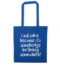 I eat cake because it's somebody's birthday somewhere! blue tote bag
