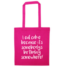 I eat cake because it's somebody's birthday somewhere! pink tote bag