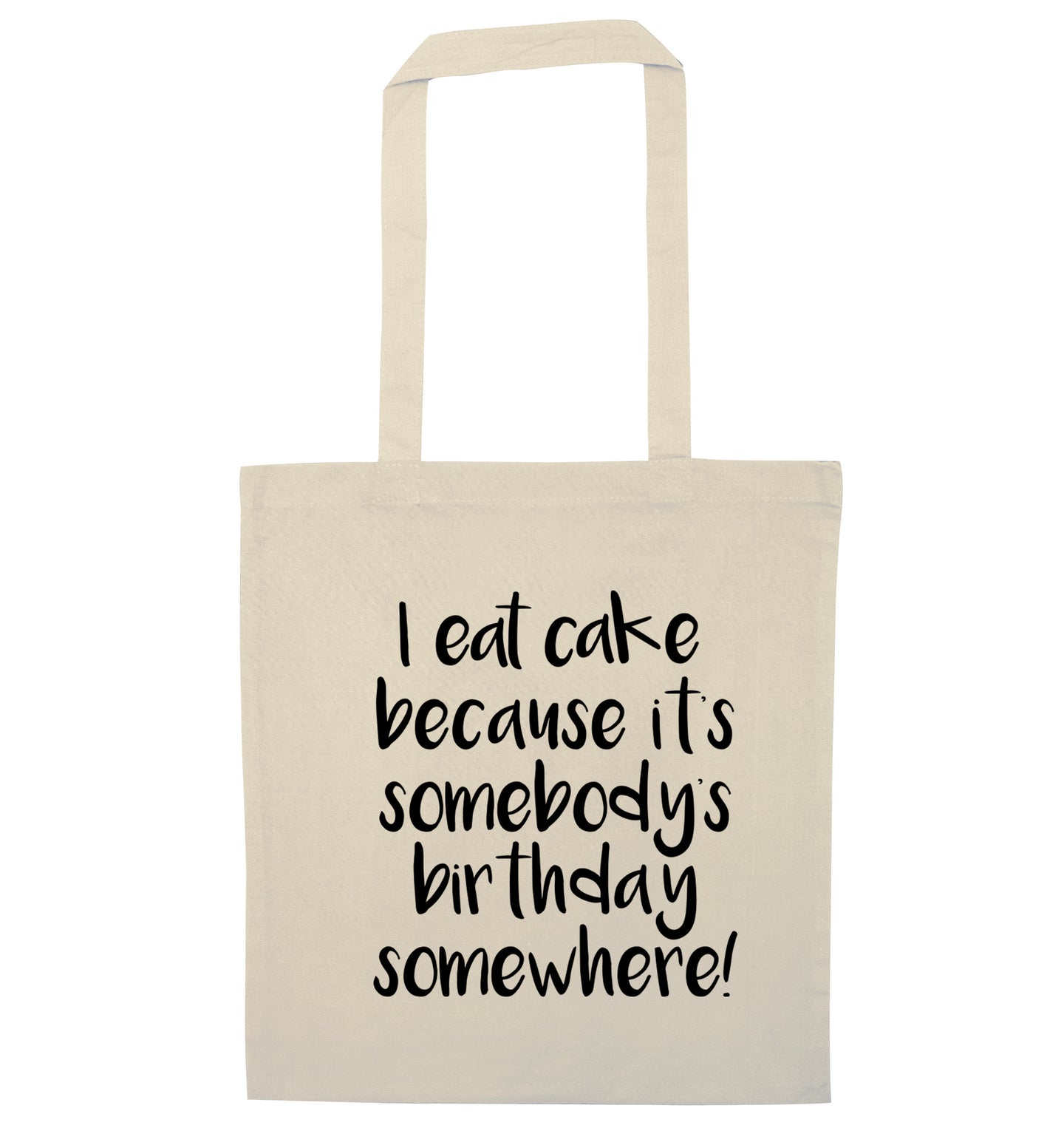 I eat cake because it's somebody's birthday somewhere! natural tote bag