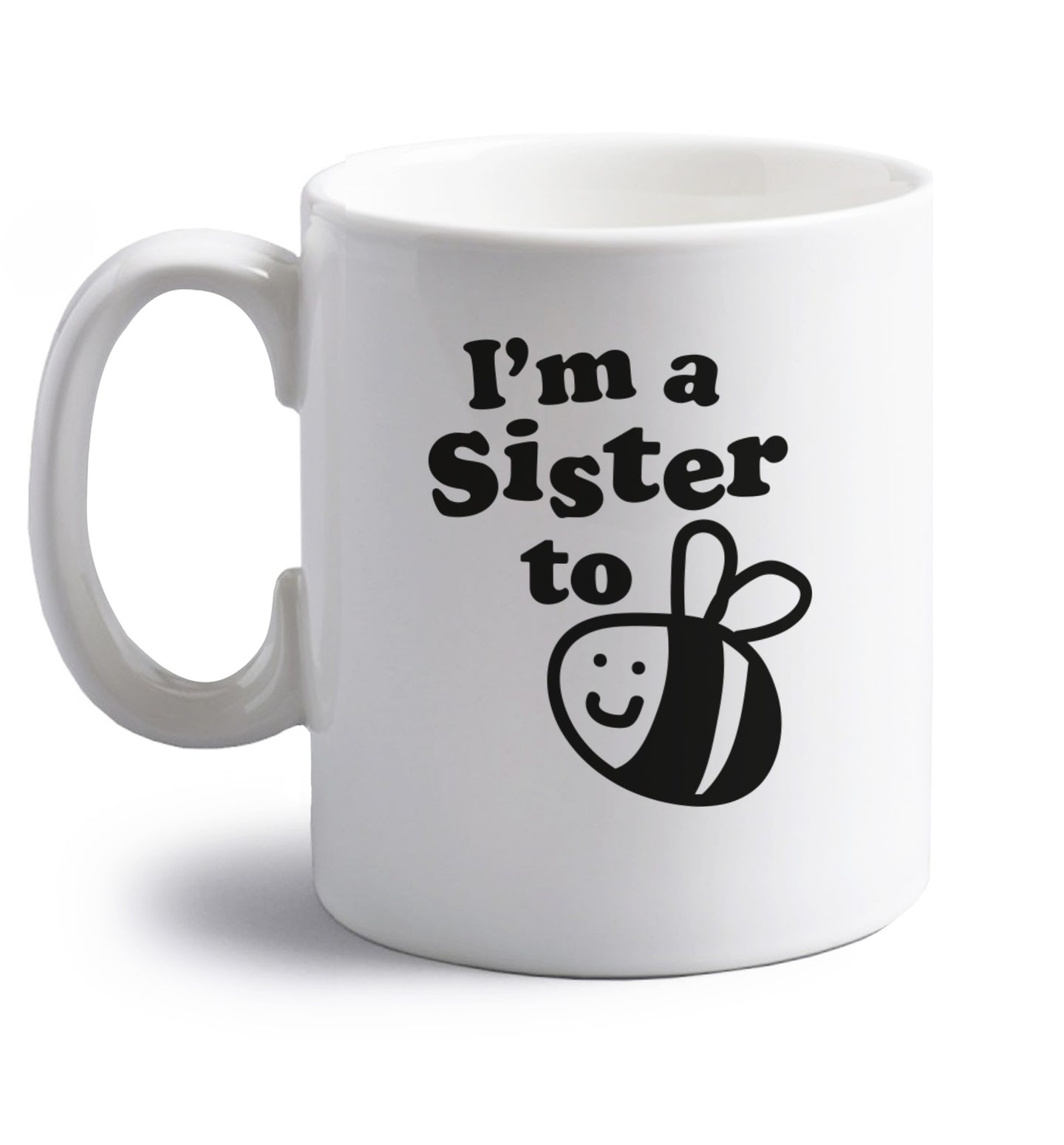 I'm a sister to be right handed white ceramic mug