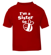 I'm a sister to be red Baby Toddler Tshirt 2 Years