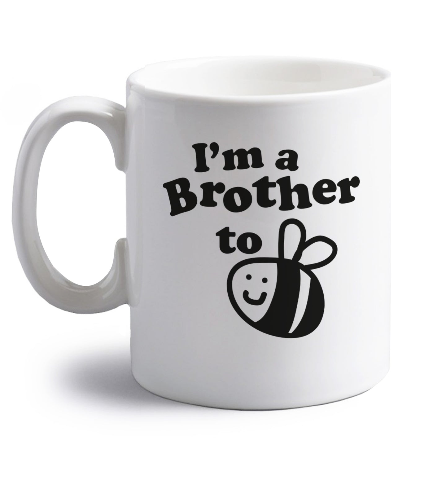 I'm a brother to be right handed white ceramic mug