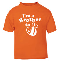 I'm a brother to be orange Baby Toddler Tshirt 2 Years