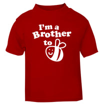 I'm a brother to be red Baby Toddler Tshirt 2 Years