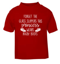Forget the glass slippers this princess wears rugby boots red Baby Toddler Tshirt 2 Years