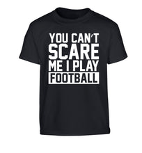 You can't scare me I play football Children's black Tshirt 12-14 Years