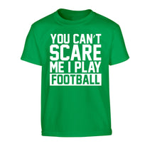 You can't scare me I play football Children's green Tshirt 12-14 Years