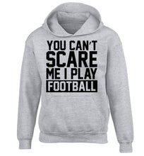 You can't scare me I play football children's grey hoodie 12-14 Years