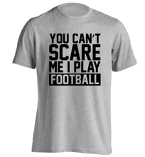 You can't scare me I play football adults unisex grey Tshirt 2XL