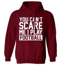 You can't scare me I play football adults unisex maroon hoodie 2XL