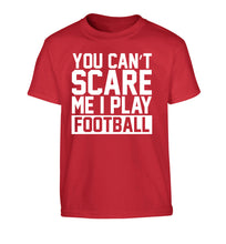 You can't scare me I play football Children's red Tshirt 12-14 Years