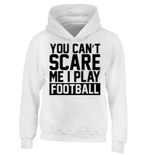 You can't scare me I play football children's white hoodie 12-14 Years