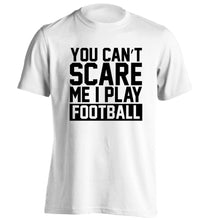 You can't scare me I play football adults unisex white Tshirt 2XL