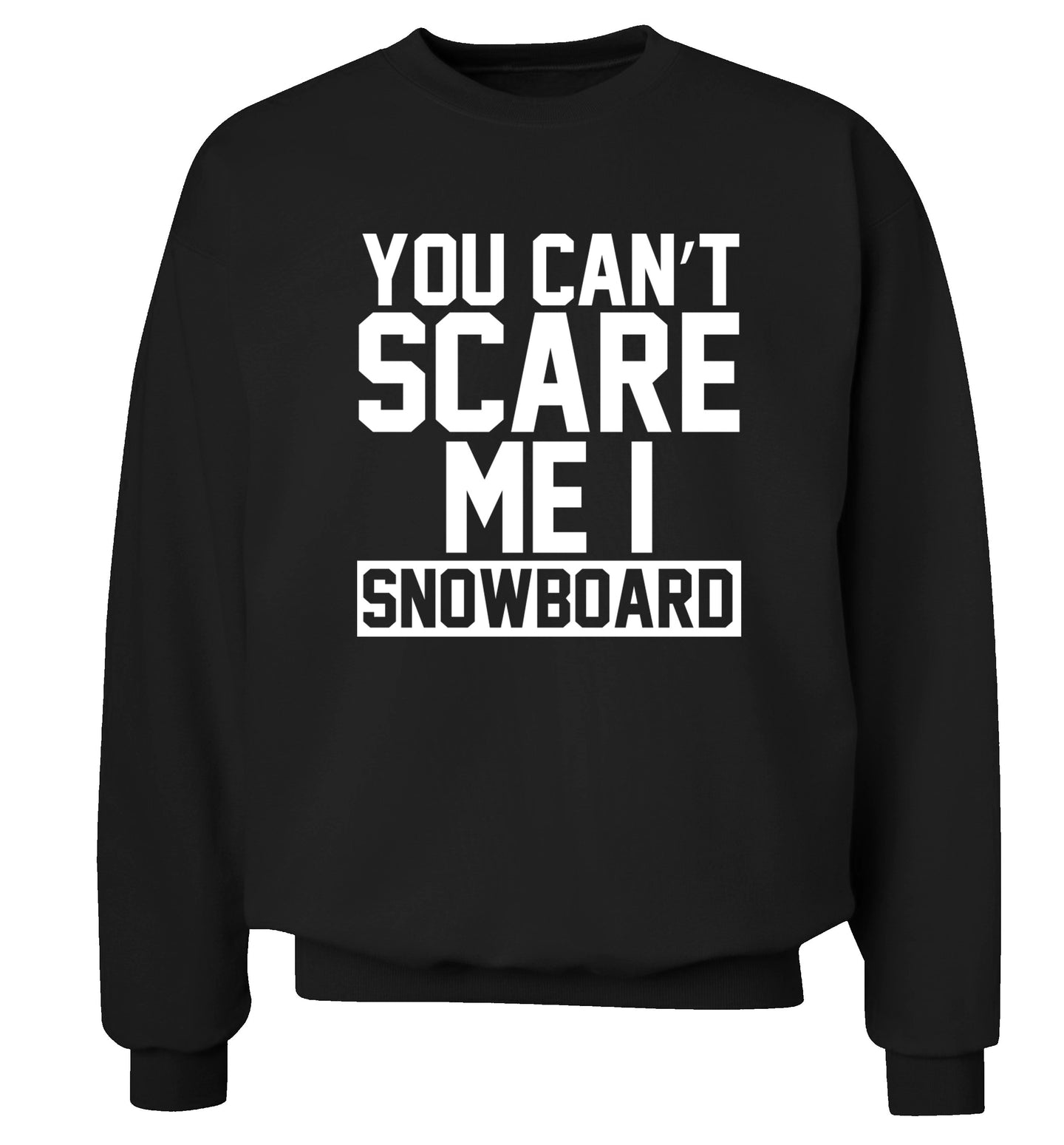You can't scare me I snowboard Adult's unisex black Sweater 2XL