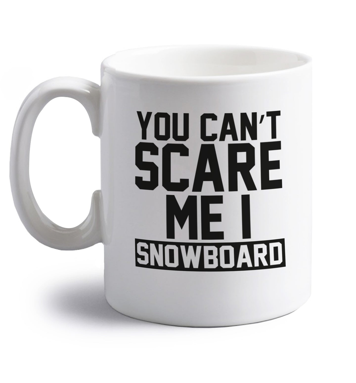 You can't scare me I snowboard right handed white ceramic mug