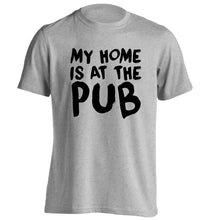My home is at the pub adults unisex grey Tshirt 2XL