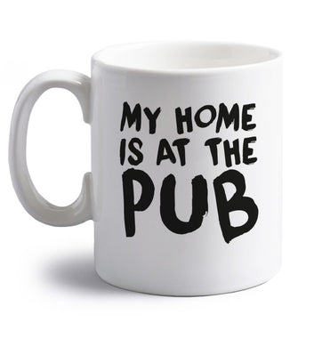My home is at the pub right handed white ceramic mug