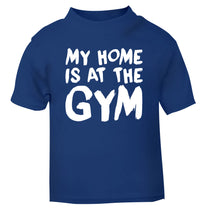 My home is at the gym blue Baby Toddler Tshirt 2 Years